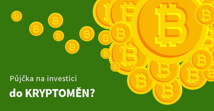 Půjčka na investici do kryptoměn?
